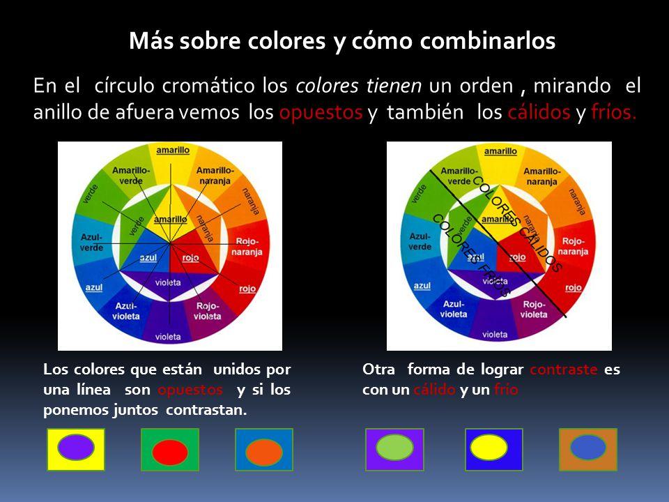 Más sobre colores y cómo combinarlos Otra forma de lograr contraste es con un cálido y un frío Los colores que están unidos por una línea son opuestos
