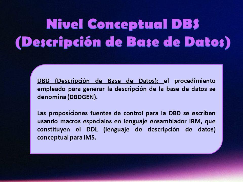 DBD (Descripción de Base de Datos): el procedimiento empleado para generar la descripción de la base de datos se denomina (DBDGEN). Las proposiciones
