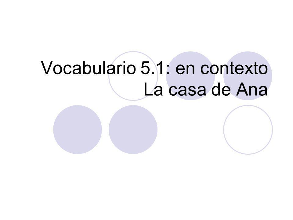 Vocabulario 5.1: en contexto La casa de Ana