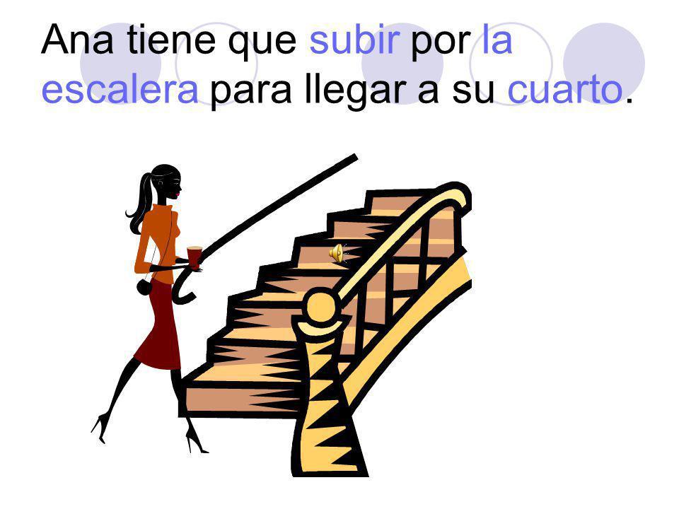 Ana tiene que subir por la escalera para llegar a su cuarto.