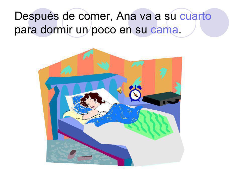 Después de comer, Ana va a su cuarto para dormir un poco en su cama.