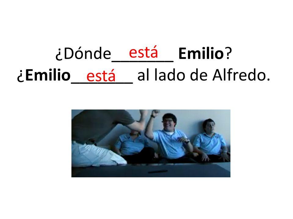 ¿Dónde_______ Emilio? ¿Emilio_______ al lado de Alfredo. está