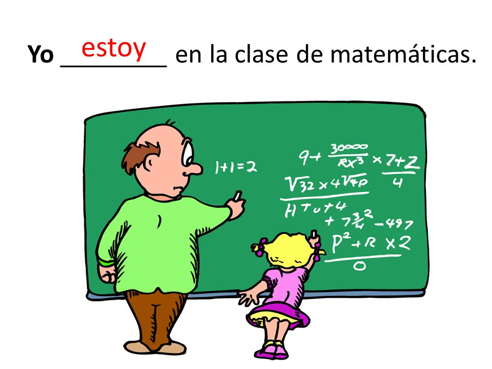 Yo ________ en la clase de matemáticas. estoy