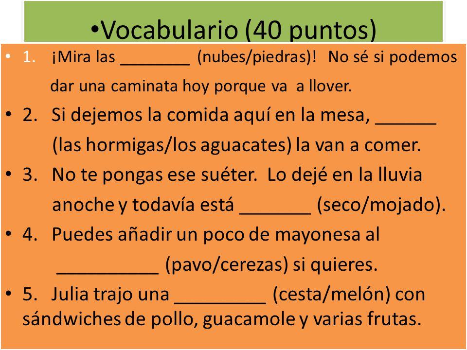 Vocabulario (40 puntos) 1.¡Mira las ________ (nubes/piedras).