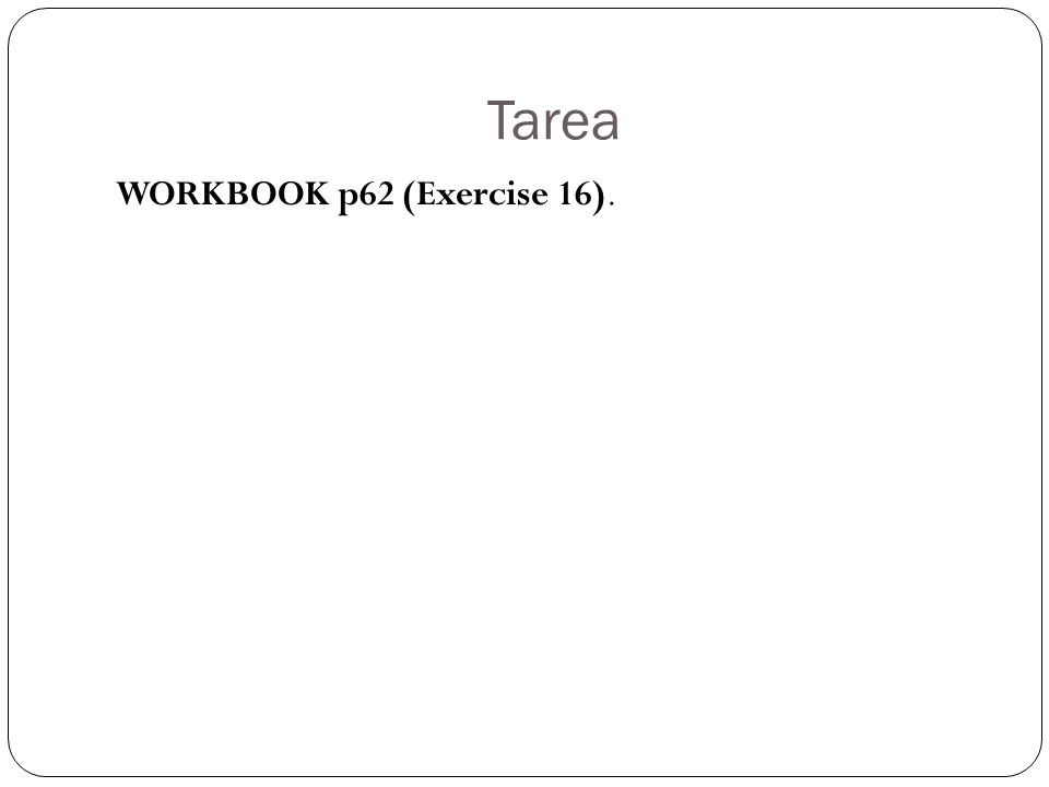 Tarea WORKBOOK p62 (Exercise 16).