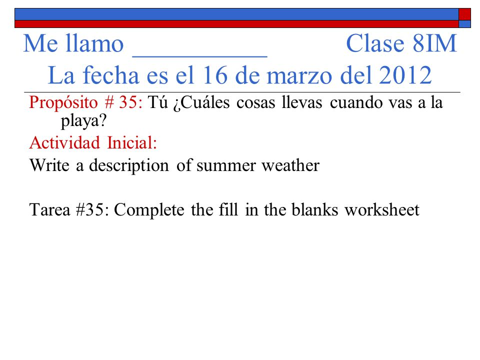 Repaso de la tarea I want some students to volunteer and read their paragraph to the class.