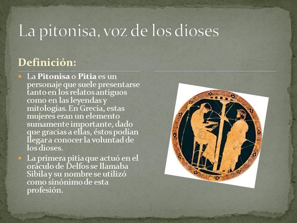 Definición: La Pitonisa o Pitia es un personaje que suele presentarse tanto en los relatos antiguos como en las leyendas y mitologías. En Grecia, esta
