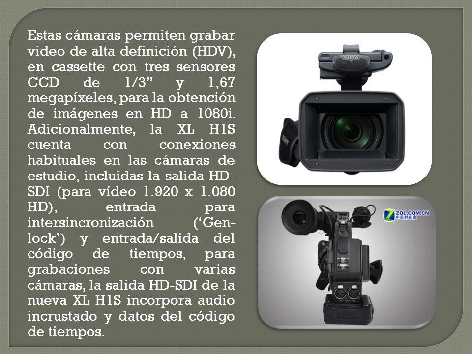 Estas cámaras permiten grabar video de alta definición (HDV), en cassette con tres sensores CCD de 1/3 y 1,67 megapíxeles, para la obtención de imágen