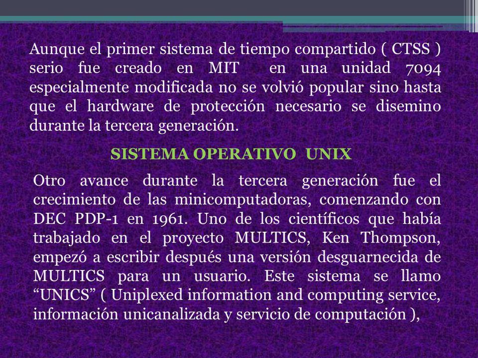 Aunque el primer sistema de tiempo compartido ( CTSS ) serio fue creado en MIT en una unidad 7094 especialmente modificada no se volvió popular sino hasta que el hardware de protección necesario se disemino durante la tercera generación.