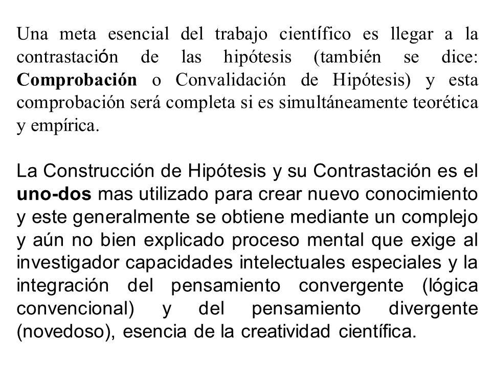 Una meta esencial del trabajo cient í fico es llegar a la contrastaci ó n de las hipótesis (también se dice: Comprobación o Convalidación de Hipótesis) y esta comprobación será completa si es simultáneamente teorética y empírica.