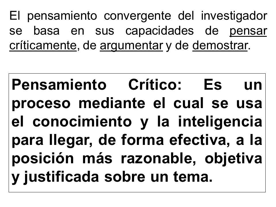 El pensamiento convergente del investigador se basa en sus capacidades de pensar críticamente, de argumentar y de demostrar.