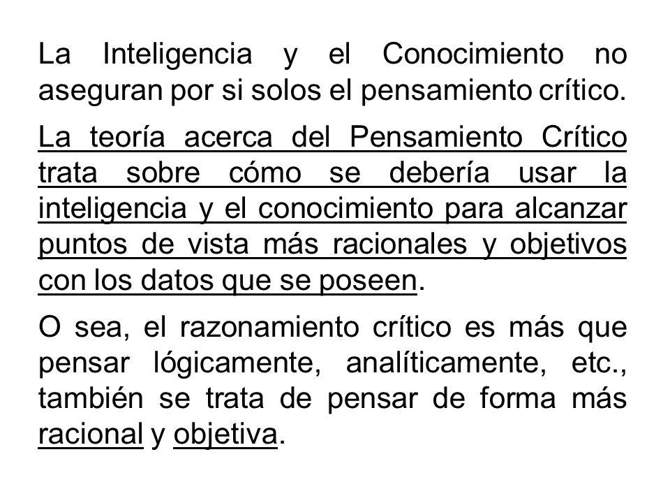 La Inteligencia y el Conocimiento no aseguran por si solos el pensamiento crítico.