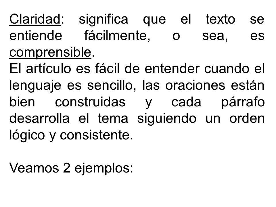 Claridad: significa que el texto se entiende fácilmente, o sea, es comprensible.