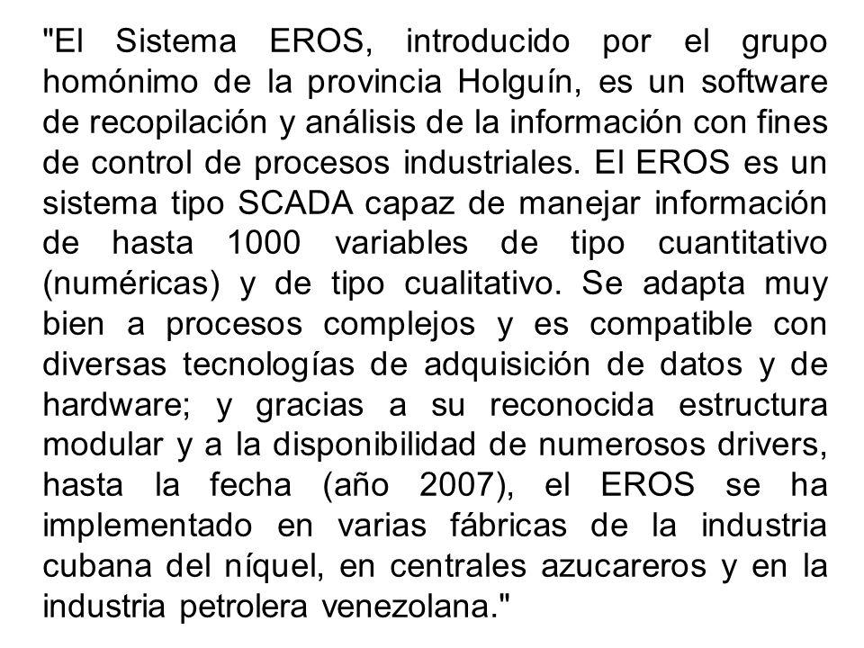 El Sistema EROS, introducido por el grupo homónimo de la provincia Holguín, es un software de recopilación y análisis de la información con fines de control de procesos industriales.