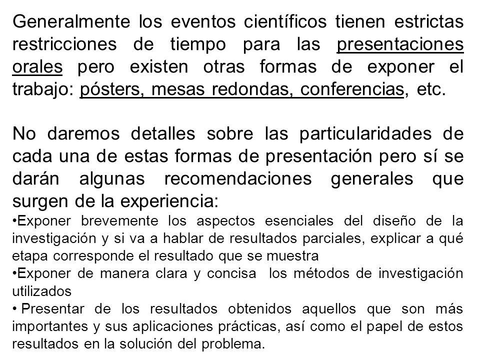 Generalmente los eventos científicos tienen estrictas restricciones de tiempo para las presentaciones orales pero existen otras formas de exponer el trabajo: pósters, mesas redondas, conferencias, etc.
