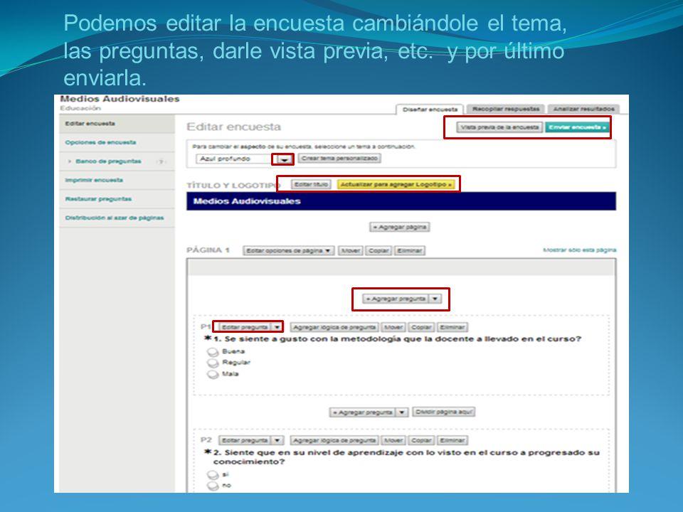 Podemos editar la encuesta cambiándole el tema, las preguntas, darle vista previa, etc.