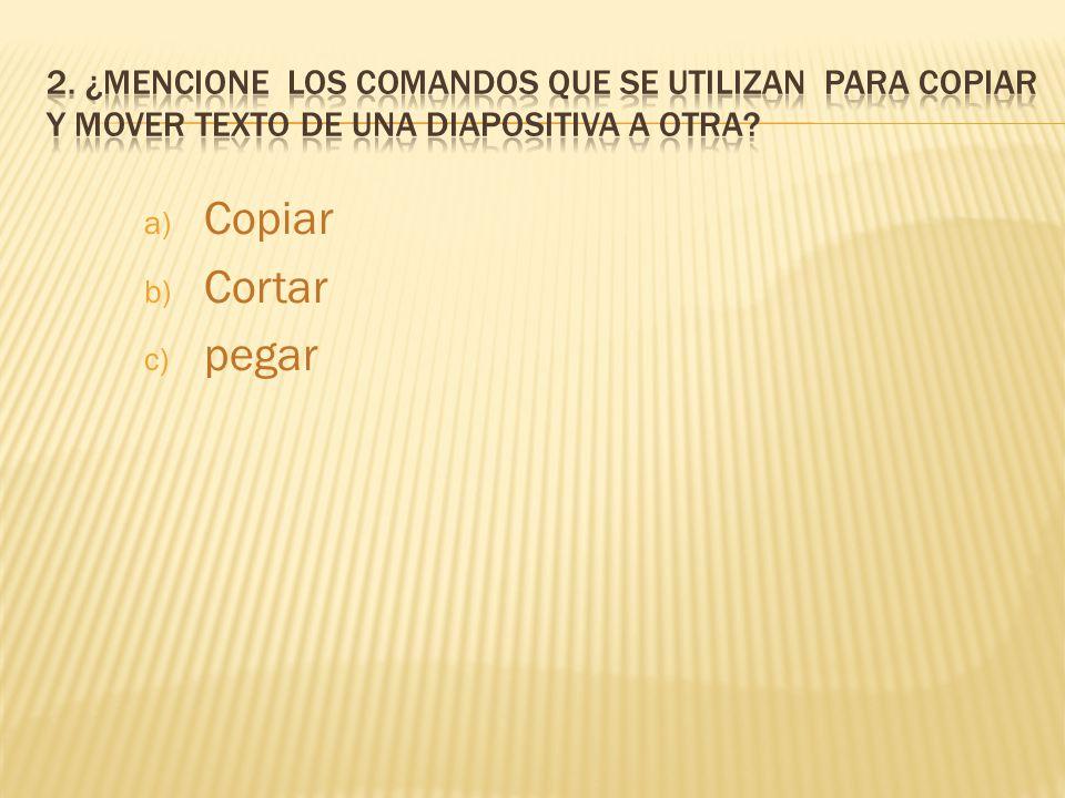 a) Copiar b) Cortar c) pegar