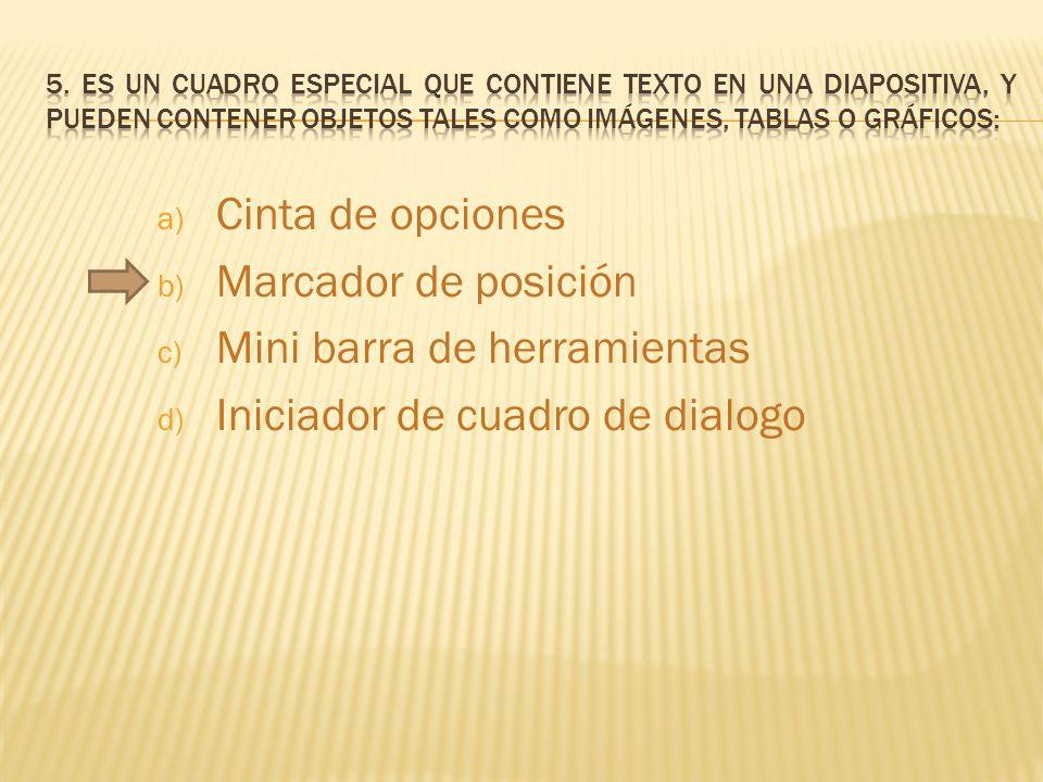 a) Cinta de opciones b) Marcador de posición c) Mini barra de herramientas d) Iniciador de cuadro de dialogo