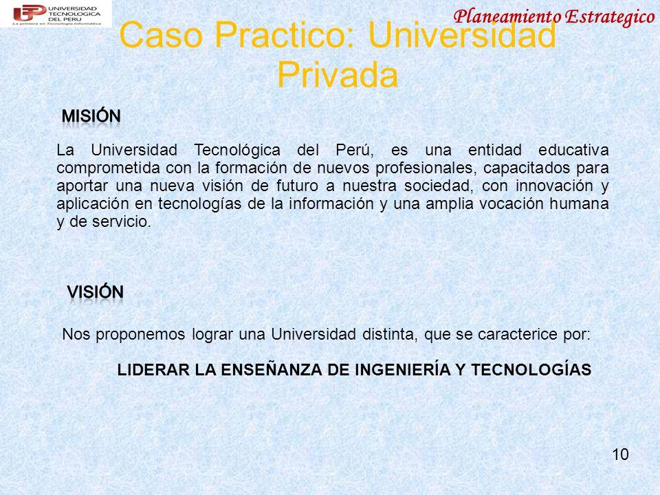 Planeamiento Estrategico 10 La Universidad Tecnológica del Perú, es una entidad educativa comprometida con la formación de nuevos profesionales, capacitados para aportar una nueva visión de futuro a nuestra sociedad, con innovación y aplicación en tecnologías de la información y una amplia vocación humana y de servicio.