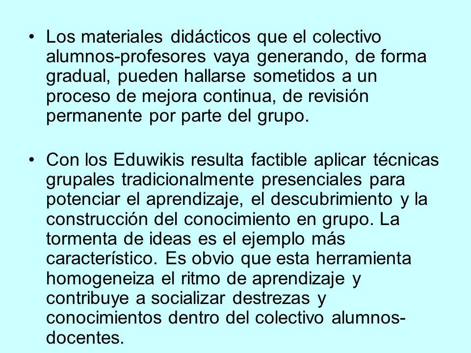 Los materiales didácticos que el colectivo alumnos-profesores vaya generando, de forma gradual, pueden hallarse sometidos a un proceso de mejora continua, de revisión permanente por parte del grupo.