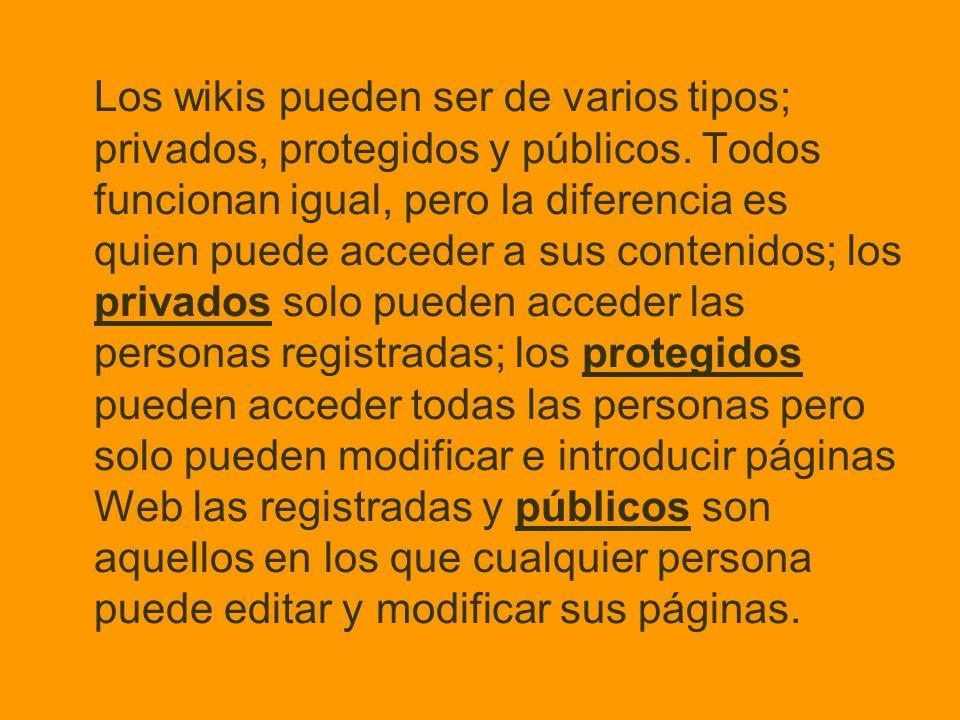 Los wikis pueden ser de varios tipos; privados, protegidos y públicos. Todos funcionan igual, pero la diferencia es quien puede acceder a sus contenid