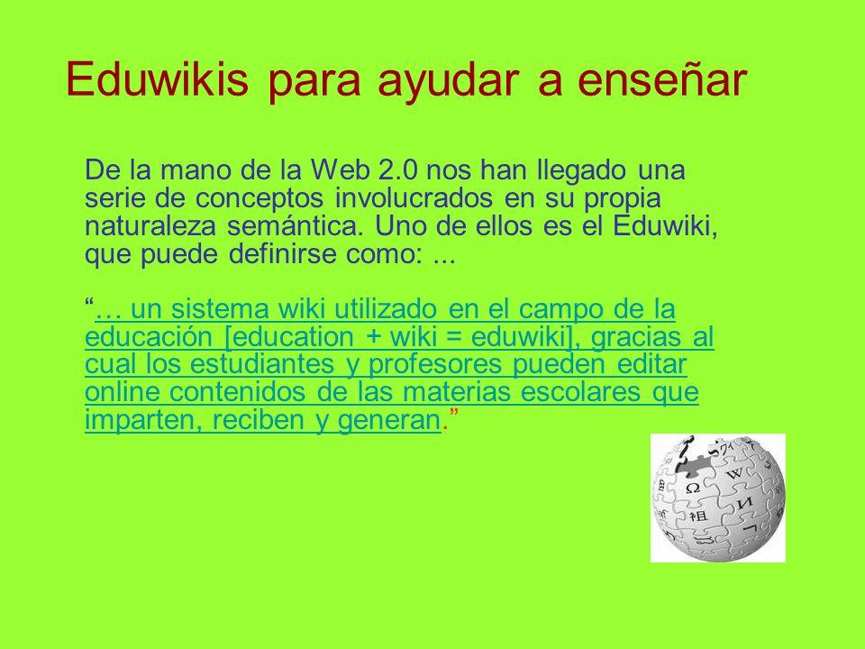 Eduwikis para ayudar a enseñar De la mano de la Web 2.0 nos han llegado una serie de conceptos involucrados en su propia naturaleza semántica. Uno de