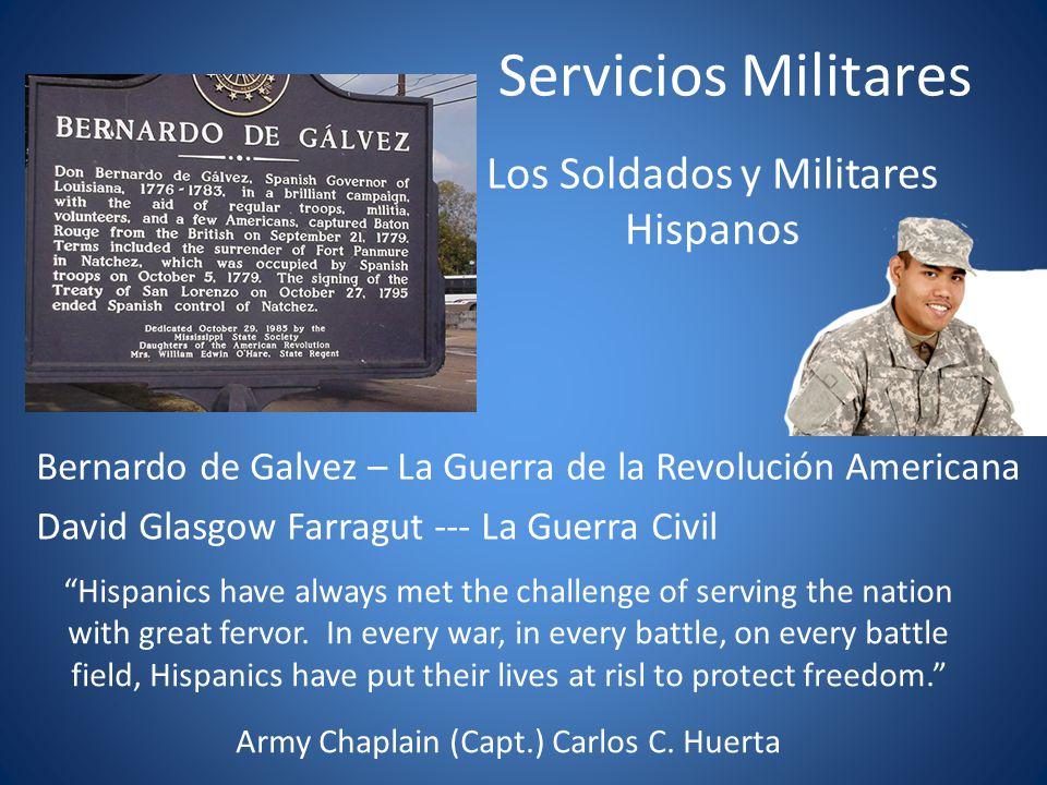 Servicios Militares Los Soldados y Militares Hispanos Bernardo de Galvez – La Guerra de la Revolución Americana David Glasgow Farragut --- La Guerra C