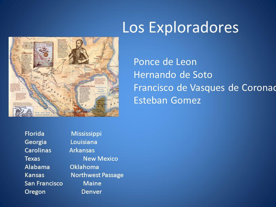 Los Exploradores Ponce de Leon Hernando de Soto Francisco de Vasques de Coronado Esteban Gomez Florida Mississippi Georgia Louisiana Carolinas Arkansa