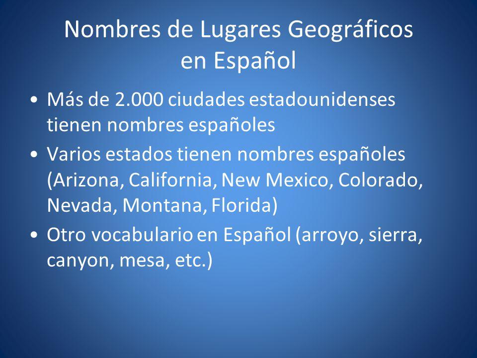 Nombres de Lugares Geográficos en Español Más de 2.000 ciudades estadounidenses tienen nombres españoles Varios estados tienen nombres españoles (Ariz