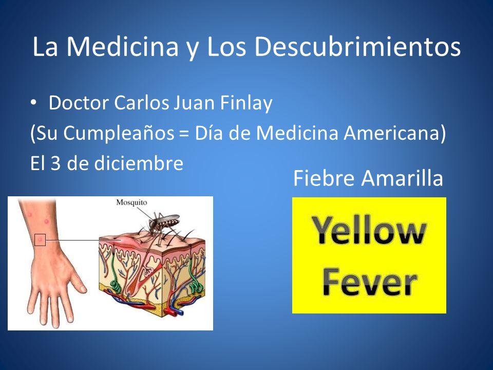 La Medicina y Los Descubrimientos Doctor Carlos Juan Finlay (Su Cumpleaños = Día de Medicina Americana) El 3 de diciembre Fiebre Amarilla