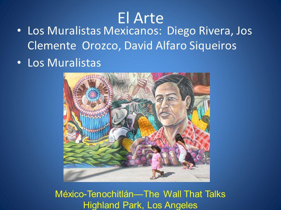 El Arte Los Muralistas Mexicanos: Diego Rivera, Jos Clemente Orozco, David Alfaro Siqueiros Los Muralistas México-TenochitlánThe Wall That Talks Highl