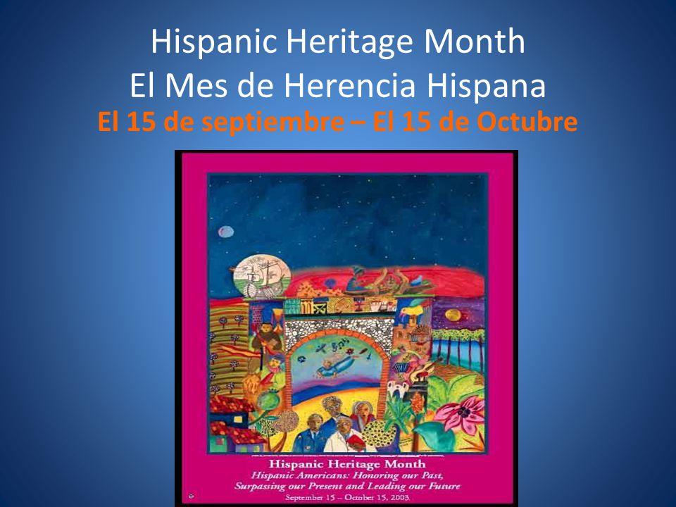 Hispanic Heritage Month El Mes de Herencia Hispana El 15 de septiembre – El 15 de Octubre