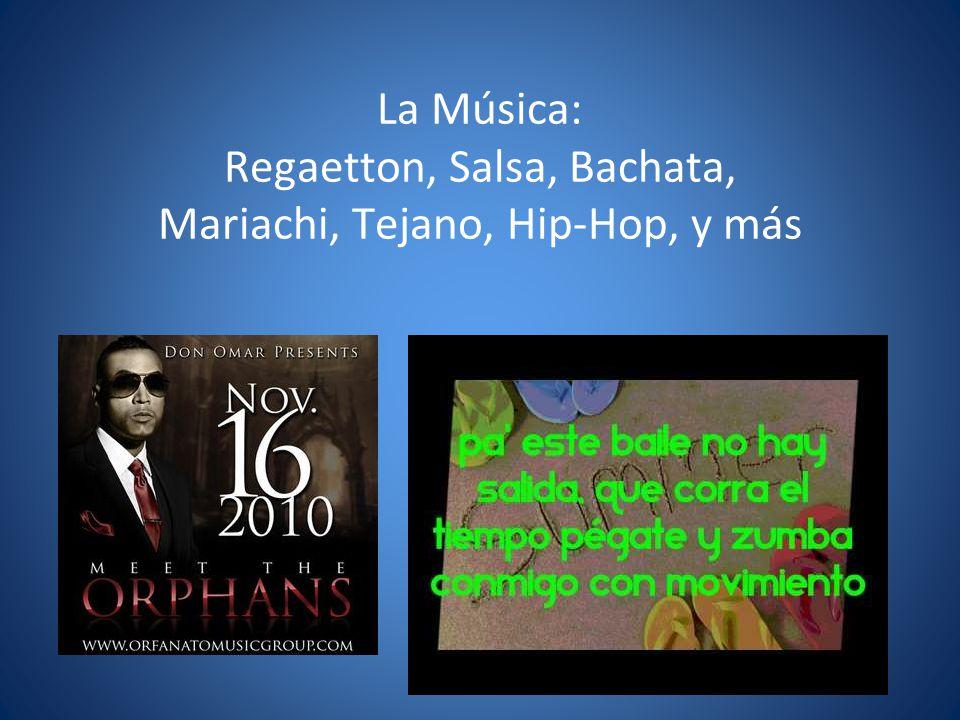 La Música: Regaetton, Salsa, Bachata, Mariachi, Tejano, Hip-Hop, y más