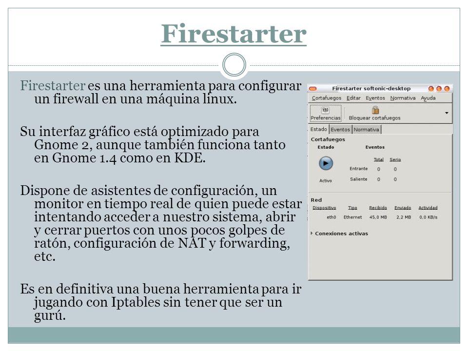 Firestarter Firestarter es una herramienta para configurar un firewall en una máquina linux.