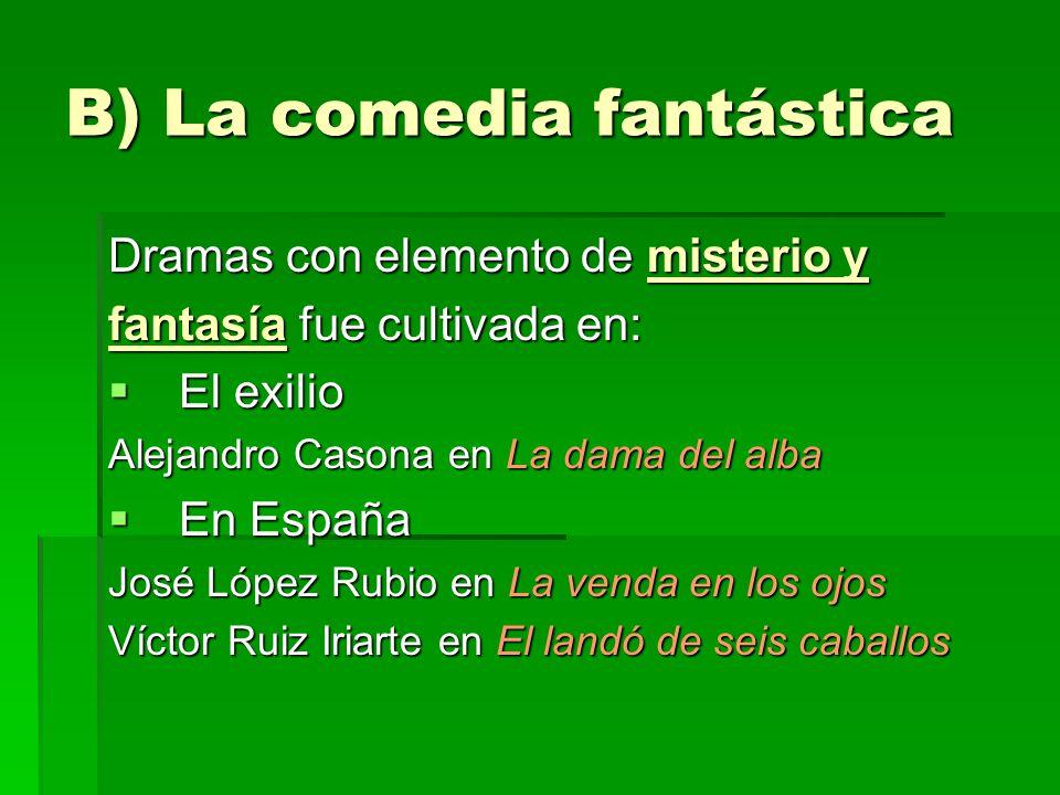 B) La comedia fantástica Dramas con elemento de misterio y fantasía fue cultivada en: El exilio El exilio Alejandro Casona en La dama del alba En Espa