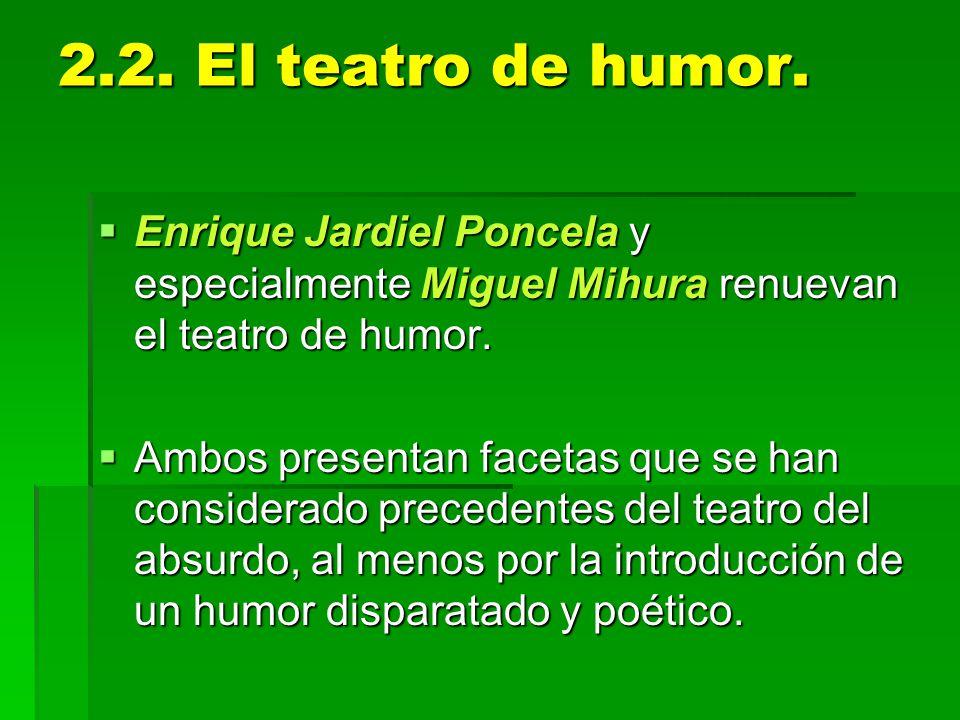 2.2. El teatro de humor. Enrique Jardiel Poncela y especialmente Miguel Mihura renuevan el teatro de humor. Enrique Jardiel Poncela y especialmente Mi