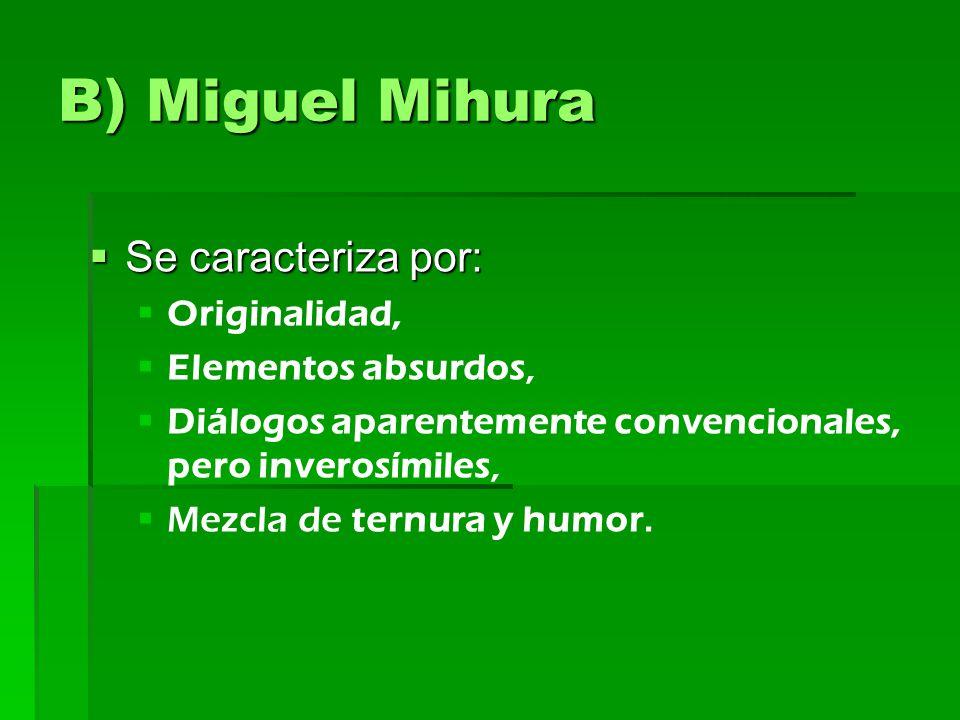 B) Miguel Mihura Se caracteriza por: Se caracteriza por: Originalidad, Elementos absurdos, Diálogos aparentemente convencionales, pero inverosímiles, Mezcla de ternura y humor.