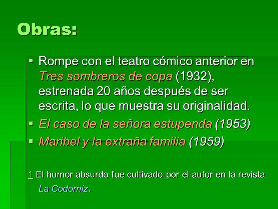 Obras: Rompe con el teatro cómico anterior en Tres sombreros de copa (1932), estrenada 20 años después de ser escrita, lo que muestra su originalidad.