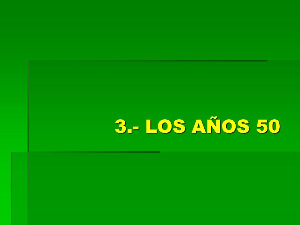 3.- LOS AÑOS 50