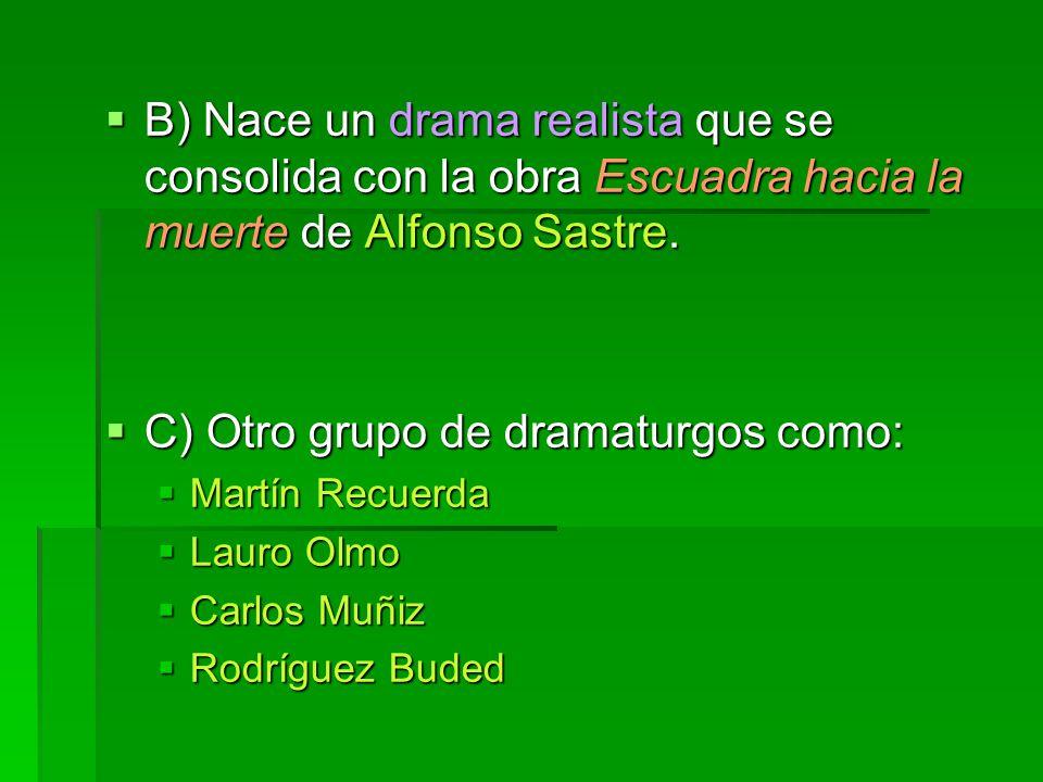 B) Nace un drama realista que se consolida con la obra Escuadra hacia la muerte de Alfonso Sastre. B) Nace un drama realista que se consolida con la o