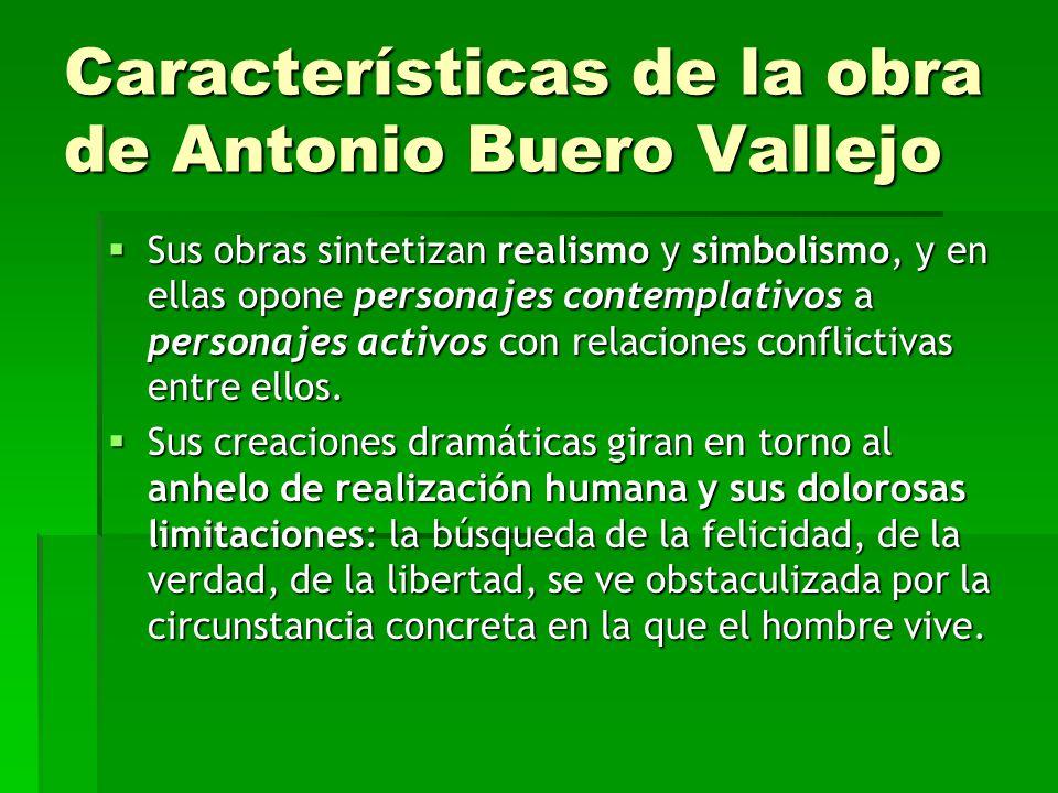 Características de la obra de Antonio Buero Vallejo Sus obras sintetizan realismo y simbolismo, y en ellas opone personajes contemplativos a personajes activos con relaciones conflictivas entre ellos.