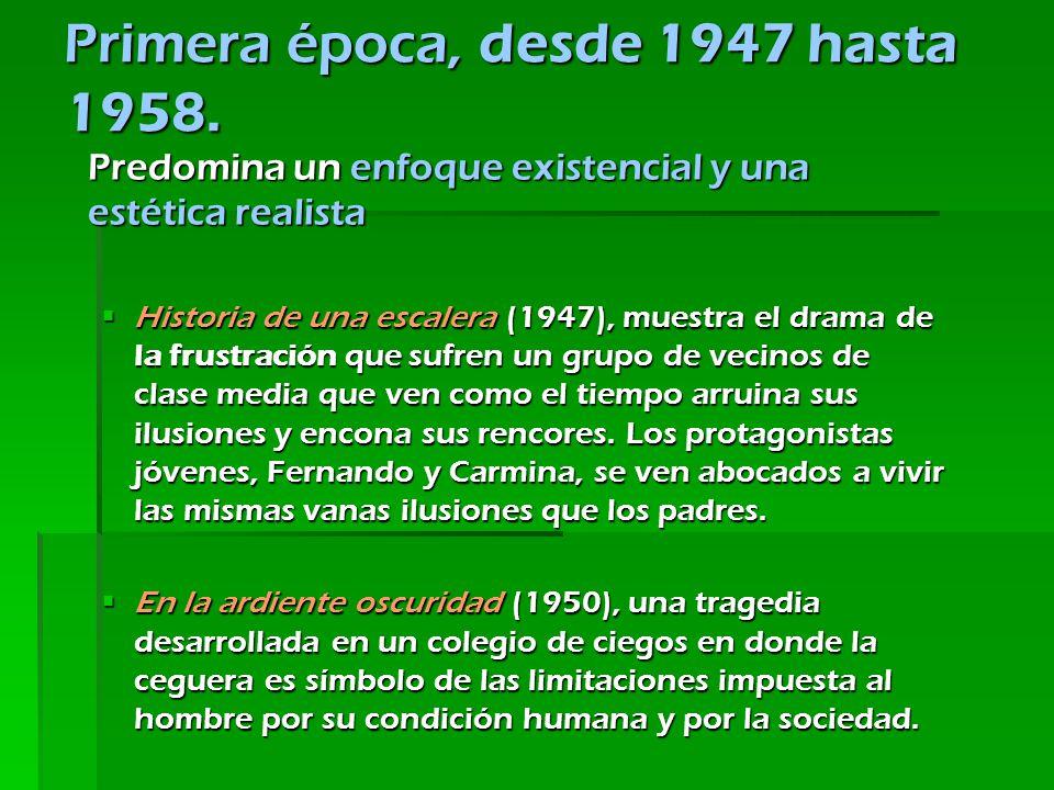 Primera época, desde 1947 hasta 1958. Predomina un enfoque existencial y una estética realista Historia de una escalera (1947), muestra el drama de la