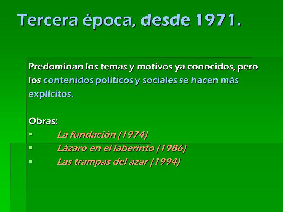 Predominan los temas y motivos ya conocidos, pero los contenidos políticos y sociales se hacen más explícitos.Obras: La fundación (1974)La fundación (