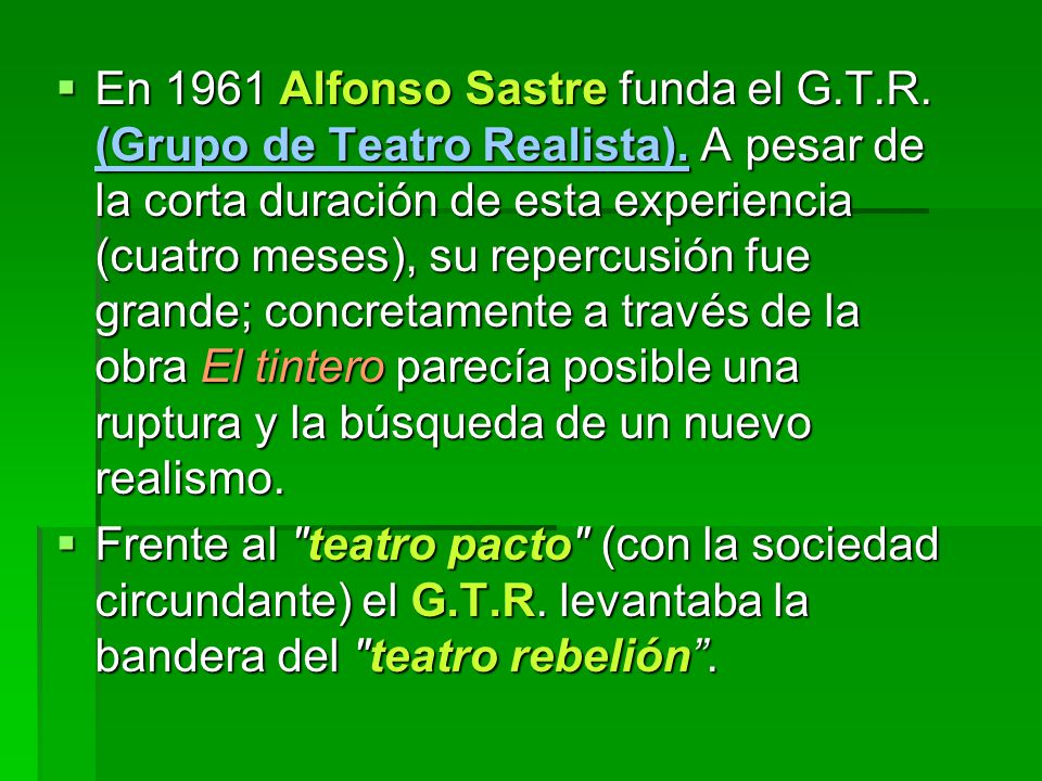 En 1961 Alfonso Sastre funda el G.T.R. (Grupo de Teatro Realista). A pesar de la corta duración de esta experiencia (cuatro meses), su repercusión fue