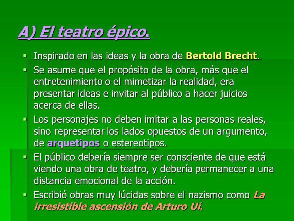 A) El teatro épico. Inspirado en las ideas y la obra de Bertold Brecht. Inspirado en las ideas y la obra de Bertold Brecht. Se asume que el propósito