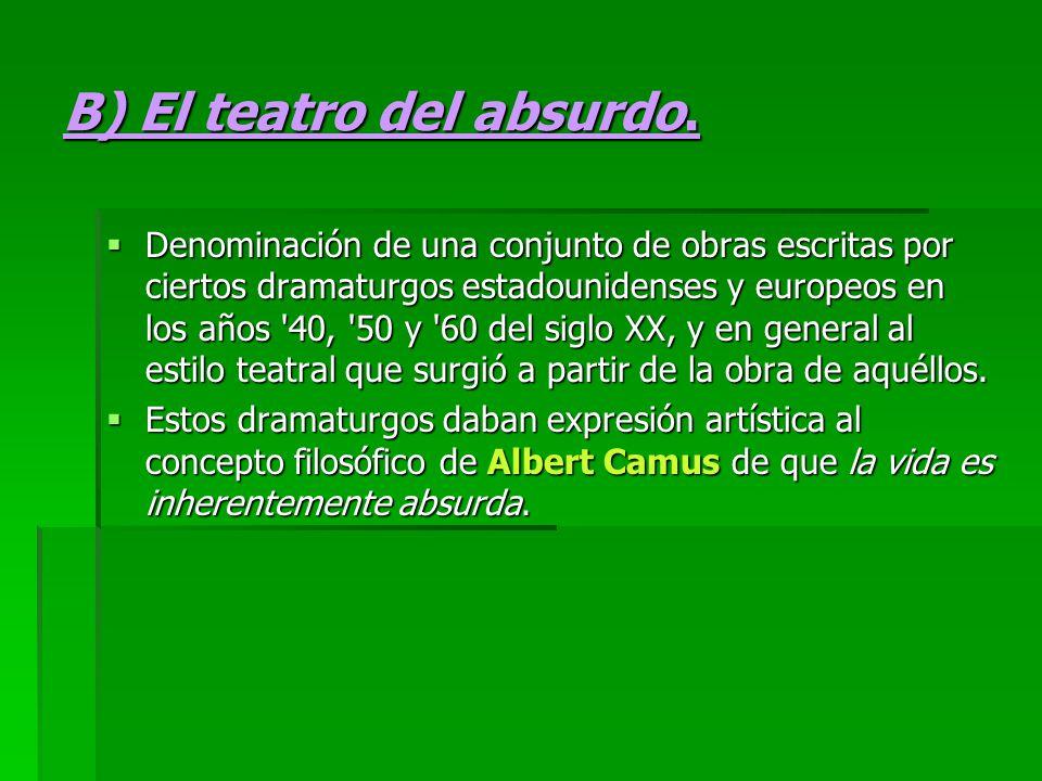 B) El teatro del absurdo. Denominación de una conjunto de obras escritas por ciertos dramaturgos estadounidenses y europeos en los años '40, '50 y '60