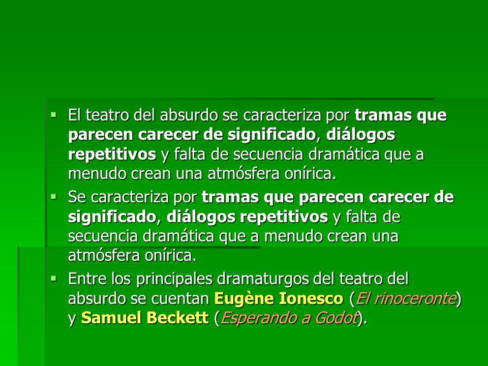 El teatro del absurdo se caracteriza por tramas que parecen carecer de significado, diálogos repetitivos y falta de secuencia dramática que a menudo c