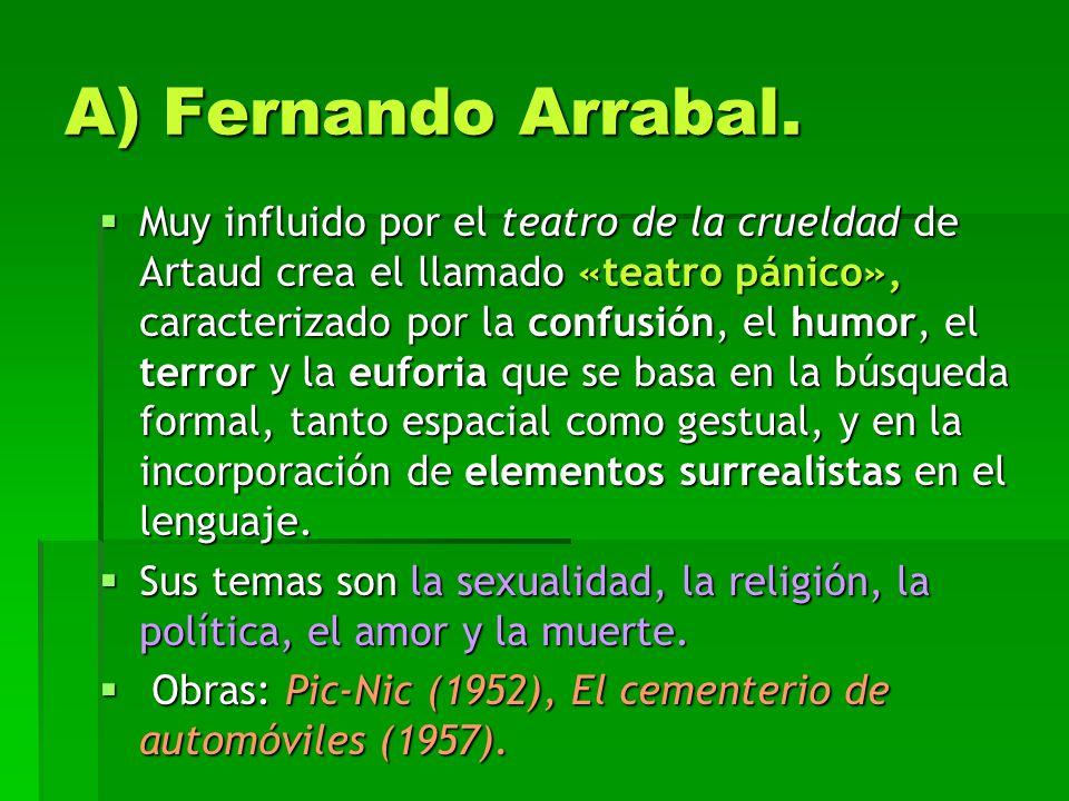 A) Fernando Arrabal. Muy influido por el teatro de la crueldad de Artaud crea el llamado «teatro pánico», caracterizado por la confusión, el humor, el