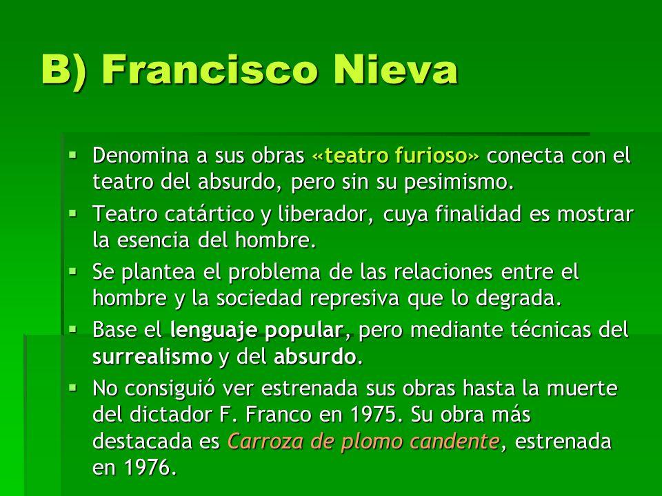 B) Francisco Nieva Denomina a sus obras «teatro furioso» conecta con el teatro del absurdo, pero sin su pesimismo. Denomina a sus obras «teatro furios