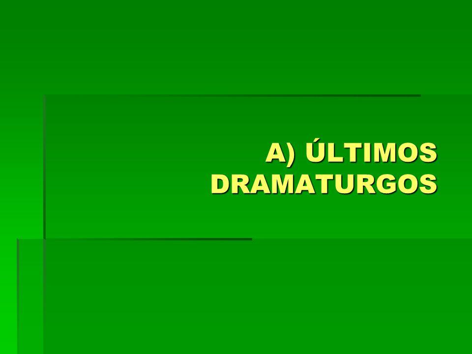 A) ÚLTIMOS DRAMATURGOS
